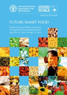 Future Smart Food : Rediscovering Hidden Treasures of Neglected and Underutilized Species for Zero Hunger in Asia, Paperback / softback Book