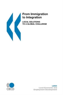 From Immigration to Integration : Local Solutions to a Global Challenge, Paperback / softback Book
