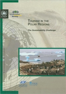 Tourism in the Polar Regions : The Sustainability Challenge, Paperback Book