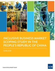 Inclusive Business Market Scoping Study in the People's Republic of China, Paperback / softback Book
