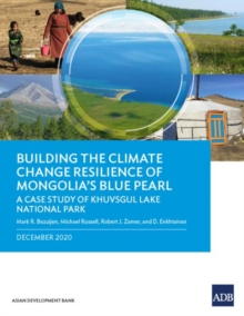 Building the Climate Change Resilience of Mongolia's Blue Pearl : The Case Study of Khuvsgul Lake National Park, Paperback / softback Book