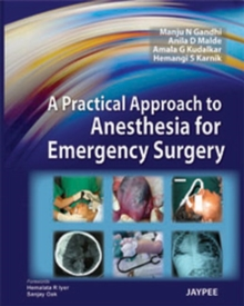 A Practical Approach to Anesthesia for Emergency Surgery, Hardback Book