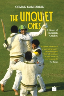 The Unquiet Ones: A History of Pakistan Cricket, Hardback Book