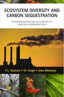 Ecosystem Diversity and Carbon Sequestration: Climate Chage Challenges and a Way out for Ushering in a Sustainable Future, Hardback Book