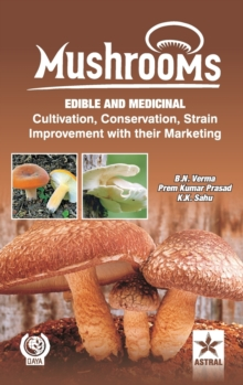 Mushrooms : Edible and Medicinal Cultivation Conservation Strain Improvement with Their  Marketing, Hardback Book