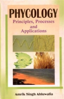 Phycology: Principles, Processes and Applications, Hardback Book
