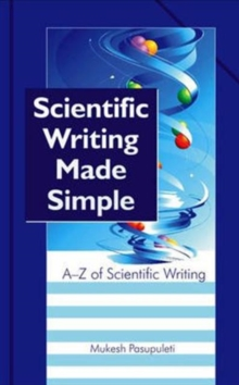 Scientific Writing Made Simple: a to Z of Scientific Writing, Hardback Book