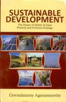 Sustainable Development: the Power of Water to Ease Poverty and Ehnance Ecology, Hardback Book