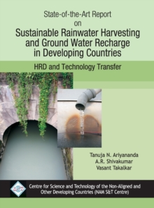 State-of-the-Art Report on Sustainable Rainwater Harvesting and Groundwater Rechare in Developing Countires/NAM S&T Cen, Hardback Book