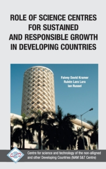 Role of Science Centres for Sustained and Responsible Growth in Developing Countries/Nam S&T Centre, Hardback Book