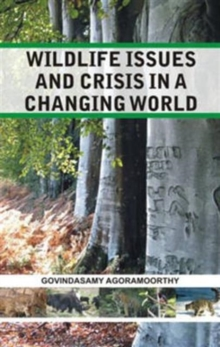 Wildlife Issues and Crisis in a Changing World: a Naturalist's 25 Years Jungle Journey in Asia Africa, Hardback Book