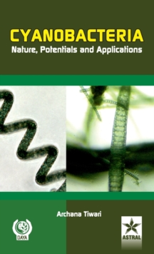 Cyanobacteria Nature, Potentials and Applications, Hardback Book