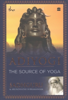 Adiyogi : The Source of Yoga, Paperback Book