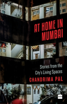 At Home in Mumbai : Stories from the City's Living Spaces, Paperback / softback Book
