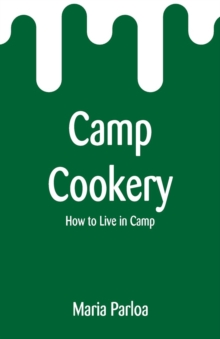Camp Cookery : How to Live in Camp, Paperback / softback Book