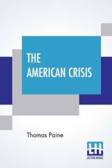 The American Crisis : The Writings Of Thomas Paine (Volume I) - Collected And Edited By Moncure Daniel Conway, Paperback / softback Book