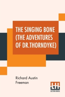 The Singing Bone (The Adventures Of Dr.Thorndyke), Paperback / softback Book