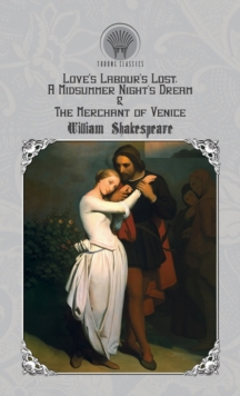 Love's Labour's Lost, A Midsummer Night's Dream & The Merchant of Venice, Hardback Book