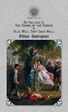 As You Like It, The Taming of the Shrew & All's Well That Ends Well, Hardback Book