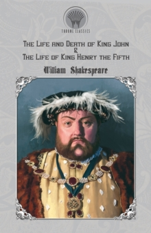 The Life and Death of King John & The Life of King Henry the Fifth, Paperback / softback Book