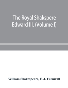 The Royal Shakspere; the poet's works in chronological order from the text of Professor Delius, with The two noble kinsmen and Edward III. (Volume I), Paperback / softback Book