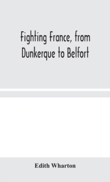 Fighting France, from Dunkerque to Belfort, Hardback Book
