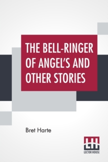 The Bell-Ringer Of Angel's And Other Stories, Paperback / softback Book