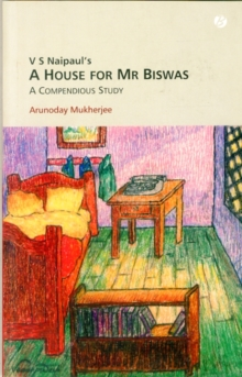 V.S. Naipaul's A House for Mr Biswas : A Compendious Study, Paperback Book