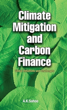 Climate Mitigation and Carbon Finance : Global Initiatives and Challenges, Hardback Book