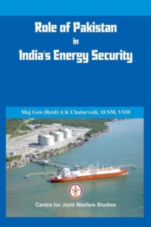 Role of Pakistan in India's Energy Security : An Issue Brief, Paperback / softback Book