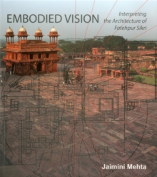 Embodied Vision : Interpreting the Architecture of Fatehpur Sikri, Hardback Book