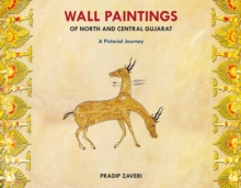 Wall Paintings Of North And Central Gujarat : A Pictorial Journey, Hardback Book
