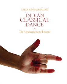 Indian Classical Dance : The Renaissance and Beyond, Hardback Book
