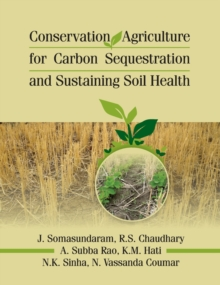 Conservation Agriculture for Carbon Sequestration and Sustaining Soil Health, Hardback Book