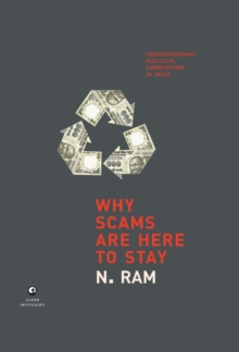 WHY SCAMS ARE HERE TO STAY : Understanding Political Corruption in India, Hardback Book
