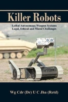 Killer Robots : Lethal Autonomous Weapon Systems Legal, Ethical and Moral Challenges, Paperback Book