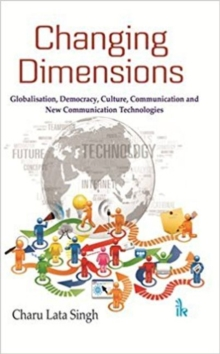 Changing Dimensions : Globalisation, Democracy, Culture, Communication and New Communication Technologies, Paperback / softback Book