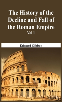 The History Of The Decline And Fall Of The Roman Empire - Vol 1, Hardback Book