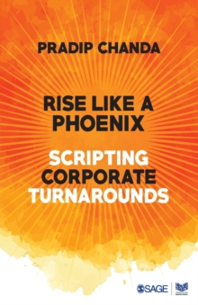Rise Like a Phoenix : Scripting Corporate Turnarounds, Paperback / softback Book