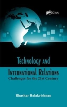 Technology and International Relations : Challenges for the 21st Century, Paperback Book