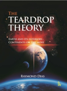 The Teardrop Theory : Earth and its interiors... continents on the move, Paperback / softback Book