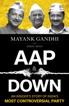 AAP and Down : The Rise and Fall of the Aam Aadmi Party, EPUB eBook