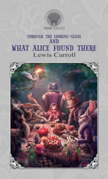 Through the Looking-Glass, and What Alice Found There, Hardback Book