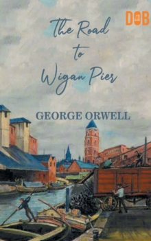 The Road to Wigan Pier, Paperback / softback Book