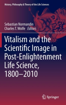 Vitalism and the Scientific Image in Post-Enlightenment Life Science, 1800-2010, Hardback Book