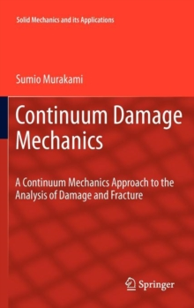 Continuum Damage Mechanics : A Continuum Mechanics Approach to the Analysis of Damage and Fracture, Hardback Book