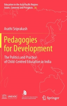 Pedagogies for Development : The Politics and Practice of Child-Centred Education in India, Hardback Book