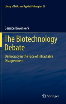 The Biotechnology Debate : Democracy in the Face of Intractable Disagreement, Hardback Book