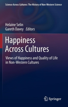 Happiness Across Cultures : Views of Happiness and Quality of Life in Non-western Cultures, Hardback Book