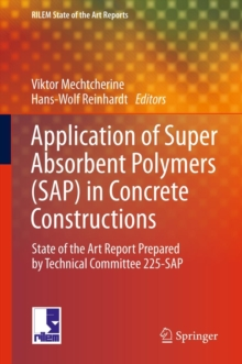 Application of Super Absorbent Polymers (SAP) in Concrete Construction : State-of-the-Art Report Prepared by Technical Committee 225-SAP, Hardback Book